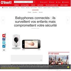 Babyphonesconnectés: ils surveillent vos enfants mais compromettent votre sécurité