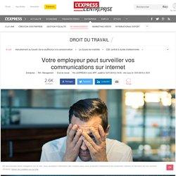 Votre employeur peut surveiller vos communications sur internet