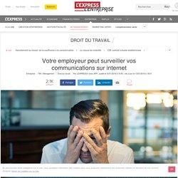 L'employeur peut surveiller les communications internet de ses salariés