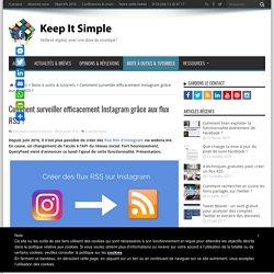 Comment surveiller efficacement Instagram grâce aux flux RSS ?