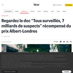 """Regardez le doc """"Tous surveillés, 7 milliards de suspects"""" récompensé du prix Albert-Londres"""