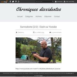 Survivalisme (2/2) : Clash sur Youtube - Chroniques dissidentes
