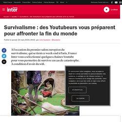 Survivalisme : des Youtubeurs vous préparent pour affronter la fin du monde