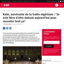 """Kate, survivante de la traite nigériane : """"Je suis fière d'être debout aujourd'hui pour raconter tout ça"""""""