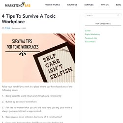 4 Tips To Survive A Toxic Workplace - Marketing Lab