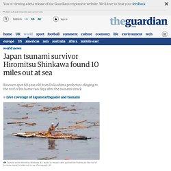 Japan tsunami survivor Hiromitsu Shinkawa found 10 miles out at sea