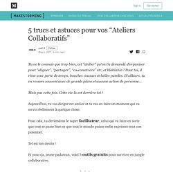 """5 trucs et astuces pour survivre aux """"Ateliers Collaboratifs"""""""
