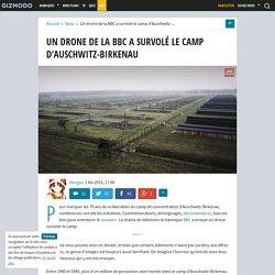 Un drone de la BBC a survolé le camp d'Auschwitz-Birkenau