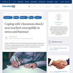 Coping with 'classroom shock': new teachers susceptible to stress and burnout — EducationHQ Australia