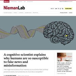 A cognitive scientist explains why humans are so susceptible to fake news and misinformation » Nieman Journalism Lab