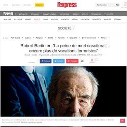 """Robert Badinter: """"La peine de mort susciterait encore plus de vocations terroristes"""""""