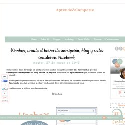 Woobox, añade el botón de suscripción, blog y redes sociales en Facebook