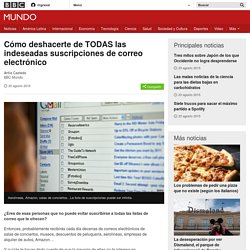 Cómo deshacerte de TODAS las indeseadas suscripciones de correo electrónico - BBC Mundo