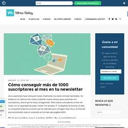 Cómo conseguir más de 1000 suscriptores al mes en tu newsletter