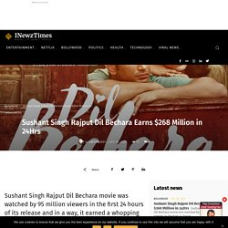 Sushant Singh Rajput Dil Bechara Earns $268 Million in 24Hrs - INewzTimes