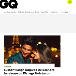 Sushant Singh Rajput's Dil Bechara to Release on Disney+ Hotstar - GQ India