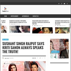 Sushant Singh Rajput: Kriti Sanon Always Speaks the Truth!