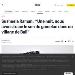 """Susheela Raman : """"Une nuit, nous avons tracé le son du gamelan dans un village de Bali"""""""