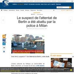 Le suspect de l'attentat de Berlin a été abattu par la police à Milan