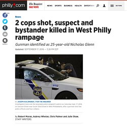 2 cops shot, suspect and bystander killed in West Philly rampage