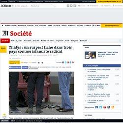 Thalys: un suspect fiché dans trois pays comme islamiste radical