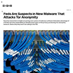 Feds Are Suspects in New Malware That Attacks Tor Anonymity | Threat Level