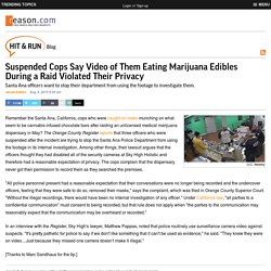 Suspended Cops Say Video of Them Eating Marijuana Edibles During a Raid Violated Their Privacy