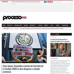 Caso Iguala: Suspenden creación de Comisión de la Verdad; CNDH se dice dispuesta a atender sentencia