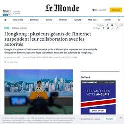 Hongkong: plusieurs géants de l'Internet suspendent leur collaboration avec les autorités