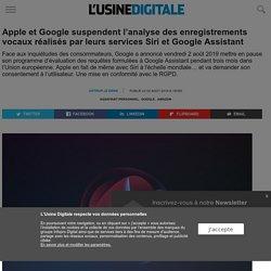 Apple et Google suspendent l'analyse des enregistrements vocaux réalisés par leurs services Siri et Google Assistant