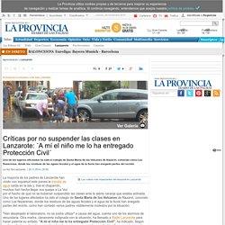 Críticas por no suspender las clases en Lanzarote: ´A mí el niño me lo ha entregado Protección Civil´