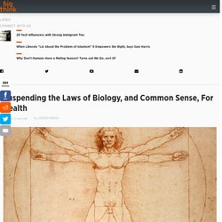 Suspending the Laws of Biology, and Common Sense, For Health