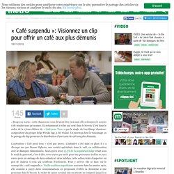 «Café suspendu»: Visionnez un clip pour offrir un café aux plus démunis