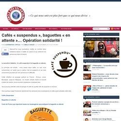 Cafés « suspendus », baguettes «en attente »… Opération solidarité !