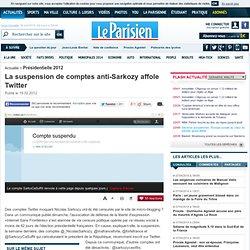 Des comptes anti-Sarkozy supprimés de Twitter - Presidentielle 2012