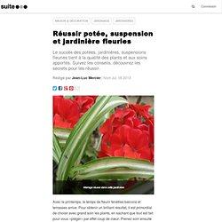 Réussir potée, suspension et jardinière fleuries: Astuces et secrets pour bien fleurir balcons, fenêtres et terrasses