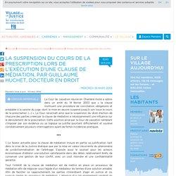 La suspension du cours de la prescription lors de l'exécution d'une clause de médiation, par Guillaume Huchet, docteur en droit