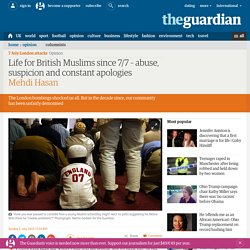 Life for British Muslims since 7/7 – abuse, suspicion and constant apologies