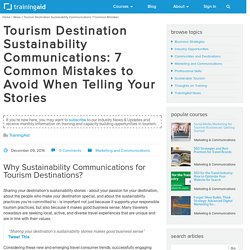 Tourism Destination Sustainability Communications: 7 Common Mistakes to Avoid When Telling Your Stories