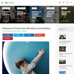 4 Reasons to Teach Your Kids About Sustainability - Ecopedia