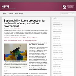 Sustainability: Larva production for the benefit of man, animal and environment