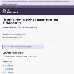 Fixing fashion: clothing consumption and sustainability - Environmental Audit Committee