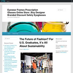 The Future of Fashion? For U.S. Graduates, It's All About Sustainability