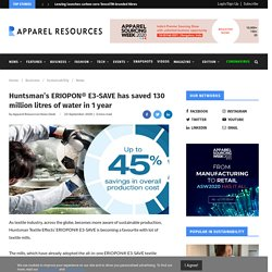 Huntsman's ERIOPON® E3-SAVE has saved 130 million litres of water in 1 year