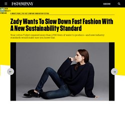 Zady Wants To Slow Down Fast Fashion With A New Sustainability Standard