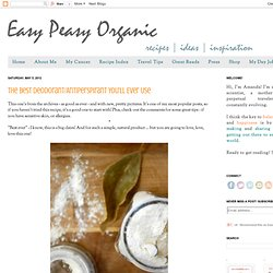 Easy Peasy Organic *Recipes to Change Your World*: The Best Deodorant/Antiperspirant You'll Ever Use