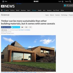 Timber can be more sustainable than other building materials, but it comes with some caveats - Science News - ABC News