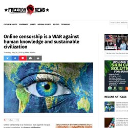 Online censorship is a WAR against human knowledge and sustainable civilization