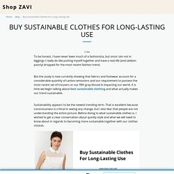 Buy Sustainable Clothes For Long-Lasting Use