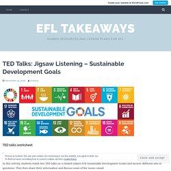 TED Talks: Jigsaw Listening – Sustainable Development Goals – EFL Takeaways